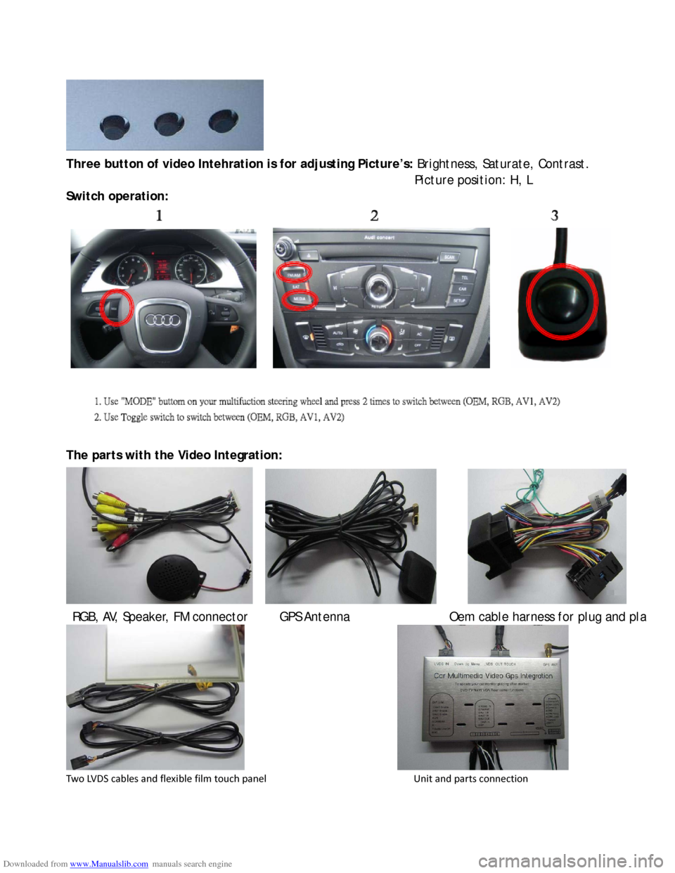 AUDI Q5 2010 8R / 1.G Navigation System Instalation Manual Downloaded from www.Manualslib.com manuals search engine    Three button of video Intehration is for adjusting Picture's: Brightness, Saturate, Contrast.