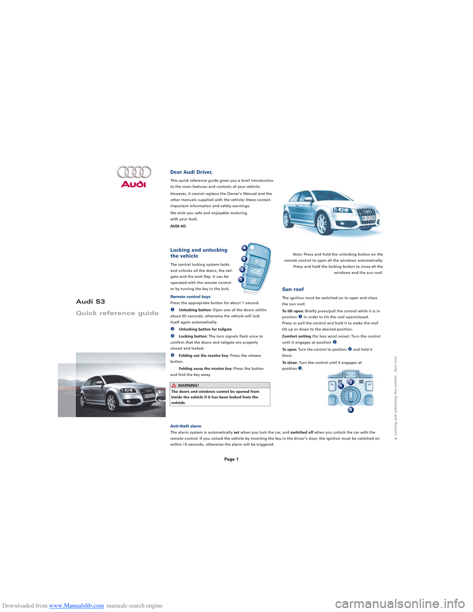 AUDI S3 2008 8P / 2.G Quick Reference Guide Downloaded from www.Manualslib.com manuals search engine Page 1 Audi S3 Quick reference guide Locking and unlocking the vehicle The central locking system locks and unlocks all the doors, the tail- ga