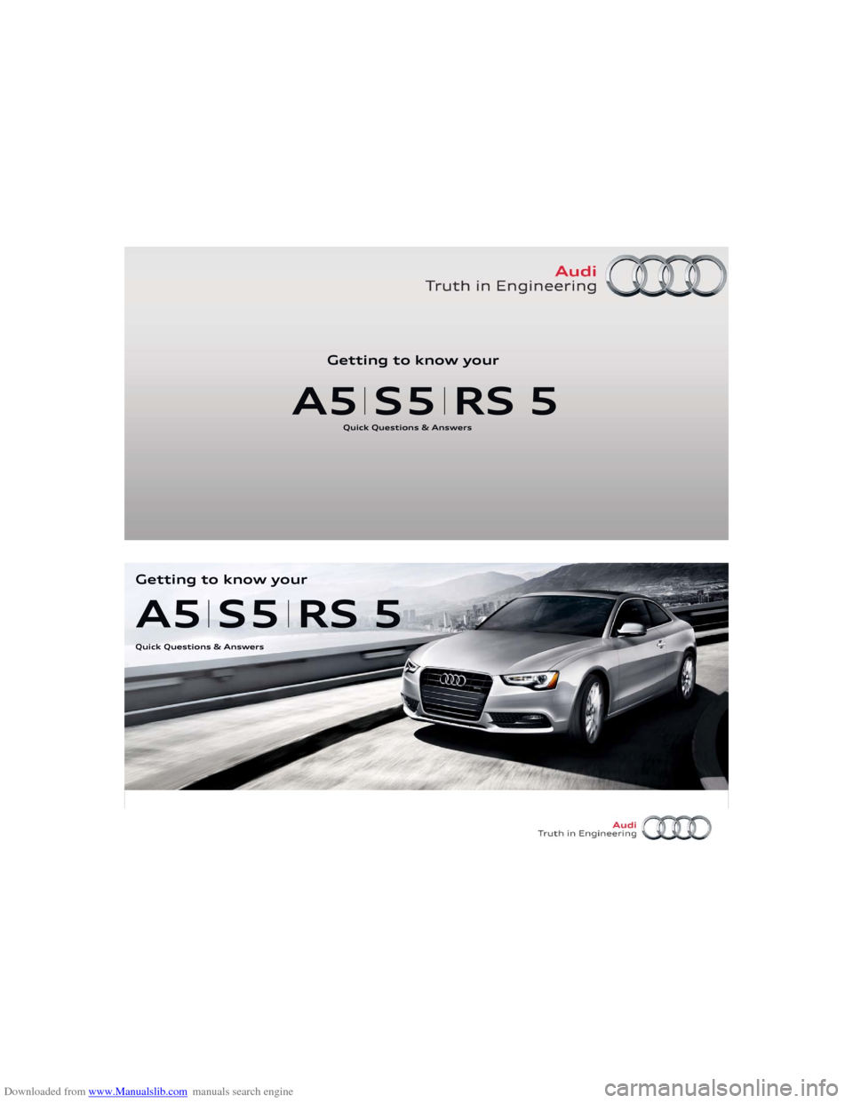 AUDI A5 2013 8T / 1.G Getting To Know Downloaded from www.Manualslib.com manuals search engine A4 S4Quick Questions & AnswersGetting to know your Quick Questions & Answers Getting to know your A5 S5 RS 5 A5 S5 RS 5Quick Questions & Answer