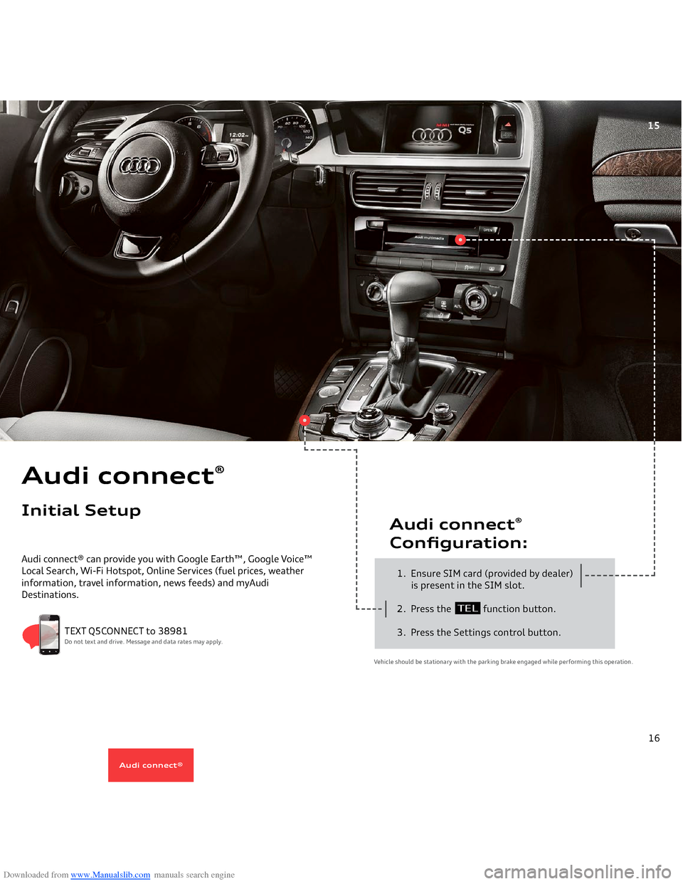 AUDI Q5 2014 8R / 1.G Getting To Know Downloaded from www.Manualslib.com manuals search engine 15 Audi connect® can provide you with Google Earth™, Google Voice™ Local Search, Wi-Fi Hotspot, Online Services (fuel prices, weather    i