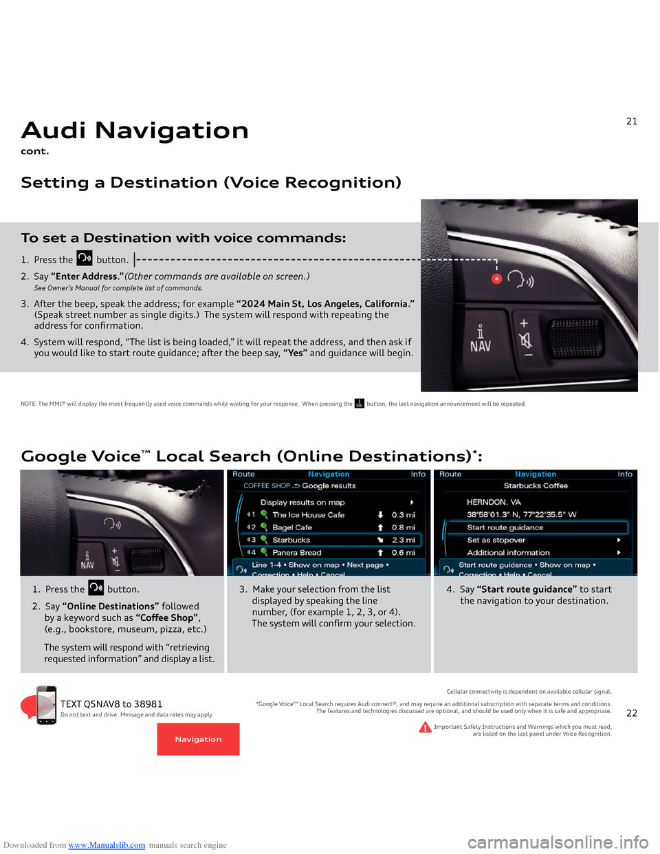 "AUDI Q5 2014 8R / 1.G Getting To Know Downloaded from www.Manualslib.com manuals search engine 1.  Press the            button. 2.  Say  ""Enter Address."" (Other commands are available on screen.)         See Owner's Manual for compl"