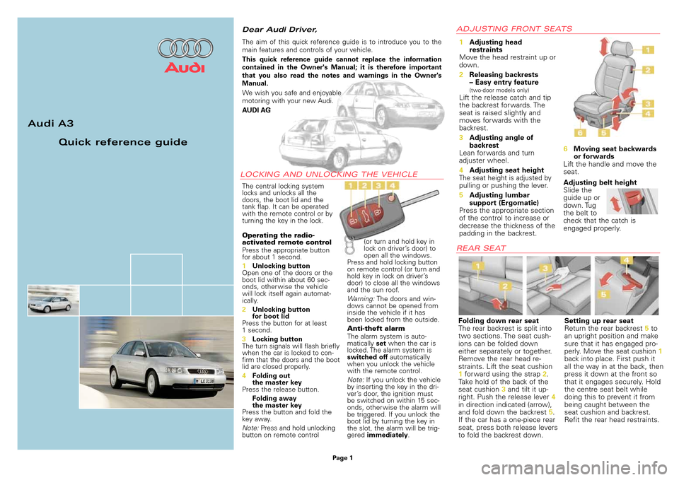 AUDI A3 1997 8L / 1.G Quick Reference Guide Audi A3 Quick reference guide Dear Audi Driver, The central locking system locks and unlocks all the  doors, the boot lid and the  tank flap. It can be operated with the remote control or by turning t