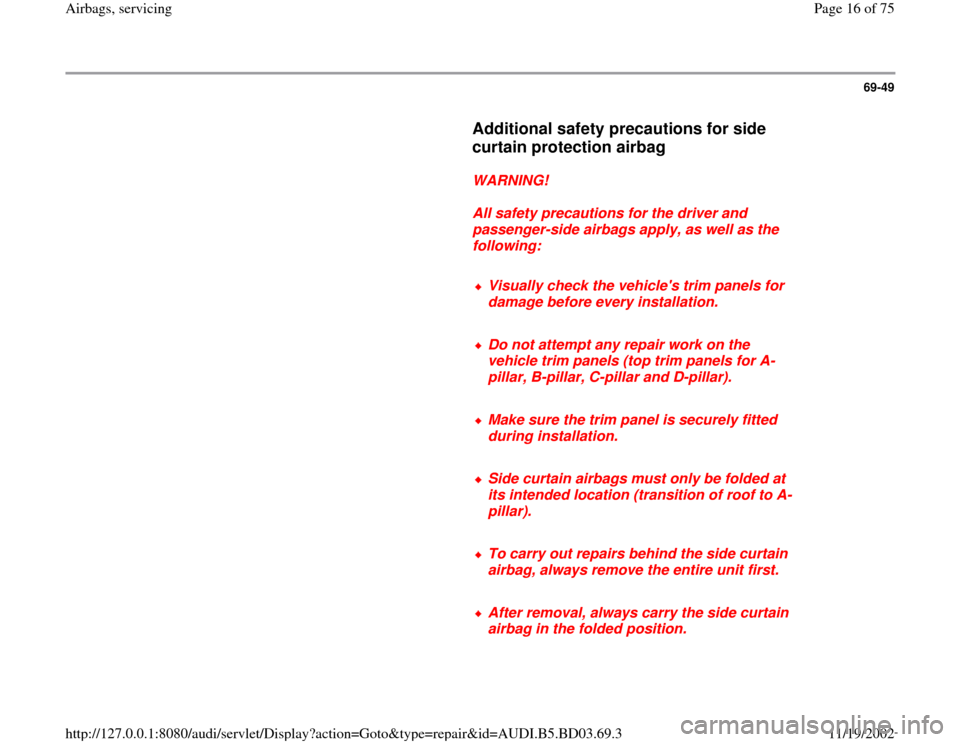 AUDI A4 1997 B5 / 1.G Airbag Service User Guide 69-49        Additional safety precautions for side  curtain protection airbag         WARNING!        All safety precautions for the driver and  passenger-side airbags apply, as well as the  followin