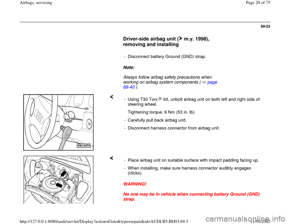 AUDI A4 1997 B5 / 1.G Airbag Service User Guide 69-53        Driver-side airbag unit (  m.y. 1998),  removing and installing         -  Disconnect battery Ground (GND) strap.       Note:        Always follow airbag safety precautions when  working