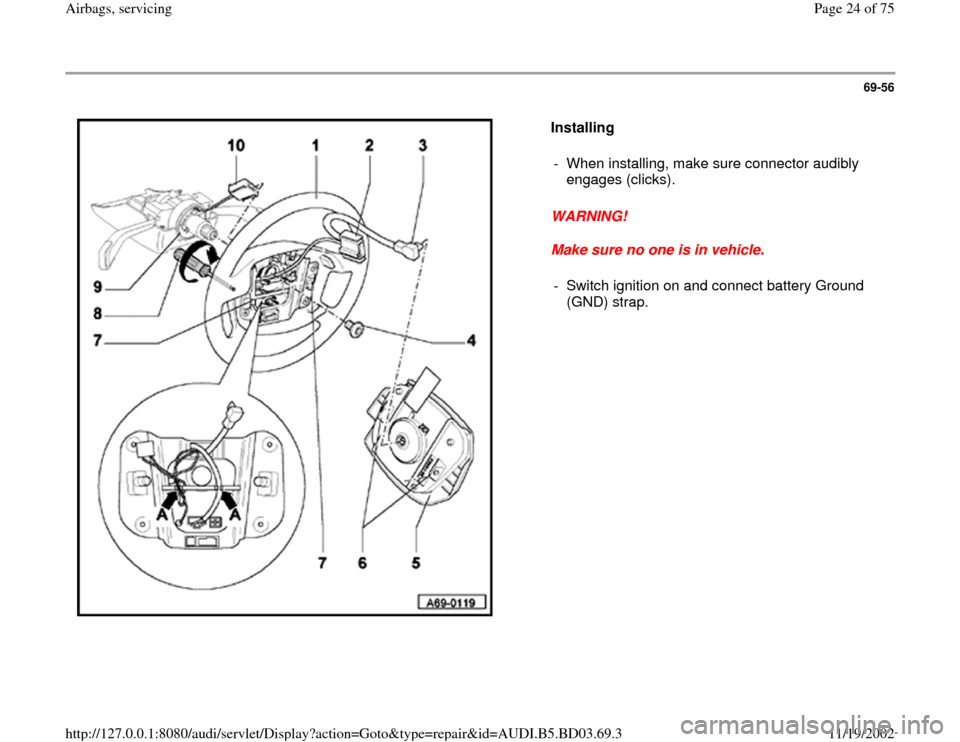 AUDI A4 1998 B5 / 1.G Airbag Service Owners Manual 69-56      Installing   WARNING!  Make sure no one is in vehicle.  -  When installing, make sure connector audibly  engages (clicks).  -  Switch ignition on and connect battery Ground  (GND) strap.  P