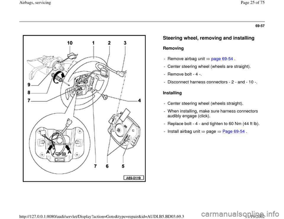 AUDI A4 1998 B5 / 1.G Airbag Service Owners Manual 69-57      Steering wheel, removing and installing   Removing   Installing   -  Remove airbag unit   page 69 -54  . -  Center steering wheel (wheels are straight). -  Remove bolt - 4 -. -  Disconnect
