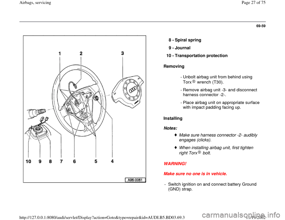 AUDI A4 1998 B5 / 1.G Airbag Service Owners Manual 69-59      Removing   Installing   Notes:  WARNING!  Make sure no one is in vehicle.  8 -  Spiral spring  9 -  Journal  10 -  Transportation protection   - Unbolt airbag unit from behind using  Torx