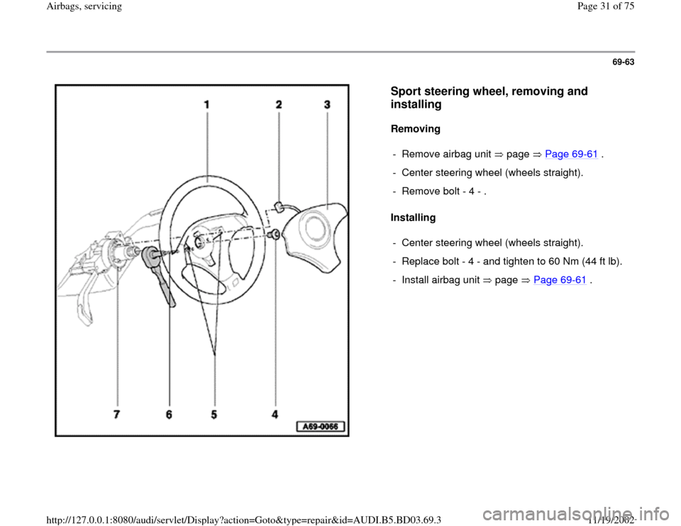 AUDI A4 1999 B5 / 1.G Airbag Service Owners Guide 69-63      Sport steering wheel, removing and  installing   Removing   Installing   -  Remove airbag unit   page   Page 69 -61  . -  Center steering wheel (wheels straight). -  Remove bolt - 4 - . -