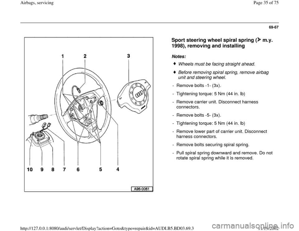 AUDI A4 1999 B5 / 1.G Airbag Service Owners Guide 69-67      Sport steering wheel spiral spring (  m.y.  1998), removing and installing   Notes:   Wheels must be facing straight ahead.  Before removing spiral spring, remove airbag  unit and steering
