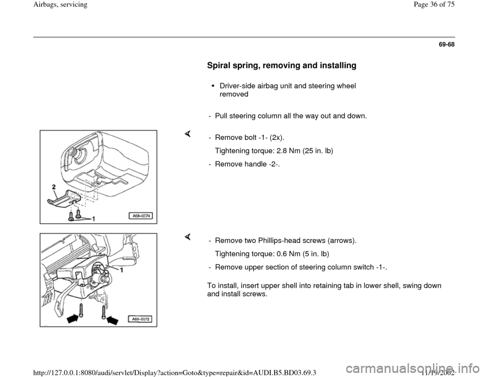 AUDI A4 1999 B5 / 1.G Airbag Service Owners Guide 69-68        Spiral spring, removing and installing         Driver-side airbag unit and steering wheel  removed        -  Pull steering column all the way out and down.      - Remove bolt -1- (2x).