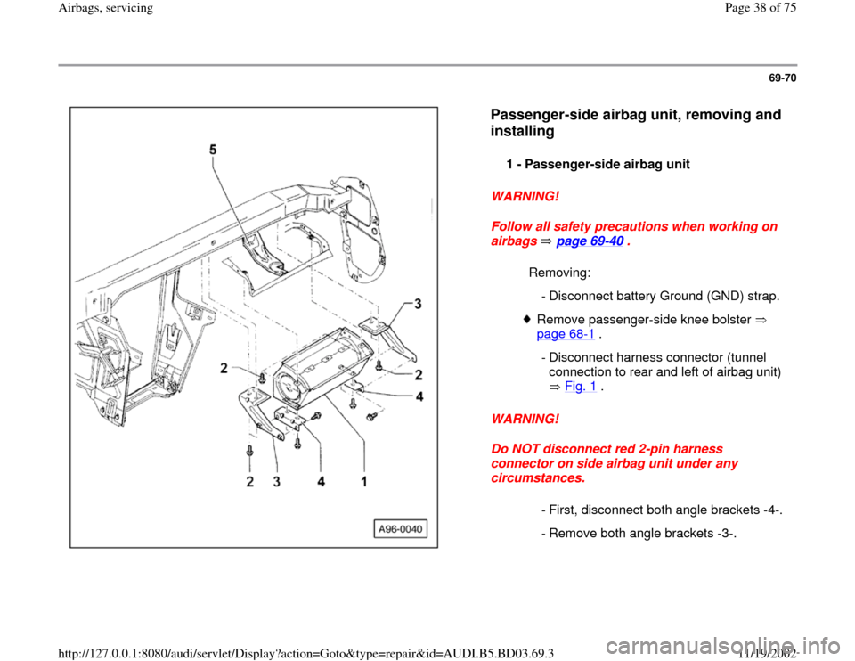 AUDI A4 1999 B5 / 1.G Airbag Service Owners Guide 69-70      Passenger-side airbag unit, removing and  installing   WARNING!  Follow all safety precautions when working on  airbags  page 69 -40  .  WARNING!  Do NOT disconnect red 2-pin harness  conne