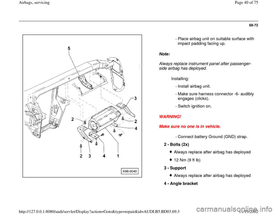 AUDI A4 1999 B5 / 1.G Airbag Service Owners Guide 69-72      Note:   Always replace instrument panel after passenger- side airbag has deployed.  WARNING!  Make sure no one is in vehicle.   - Place airbag unit on suitable surface with  impact padding