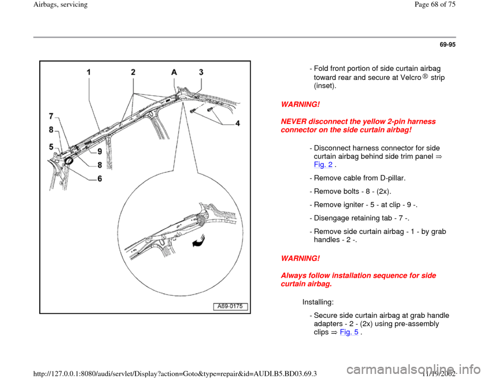 AUDI A4 1996 B5 / 1.G Airbag Service Repair Manual 69-95      WARNING!  NEVER disconnect the yellow 2-pin harness  connector on the side curtain airbag!  WARNING!  Always follow installation sequence for side  curtain airbag.   - Fold front portion of
