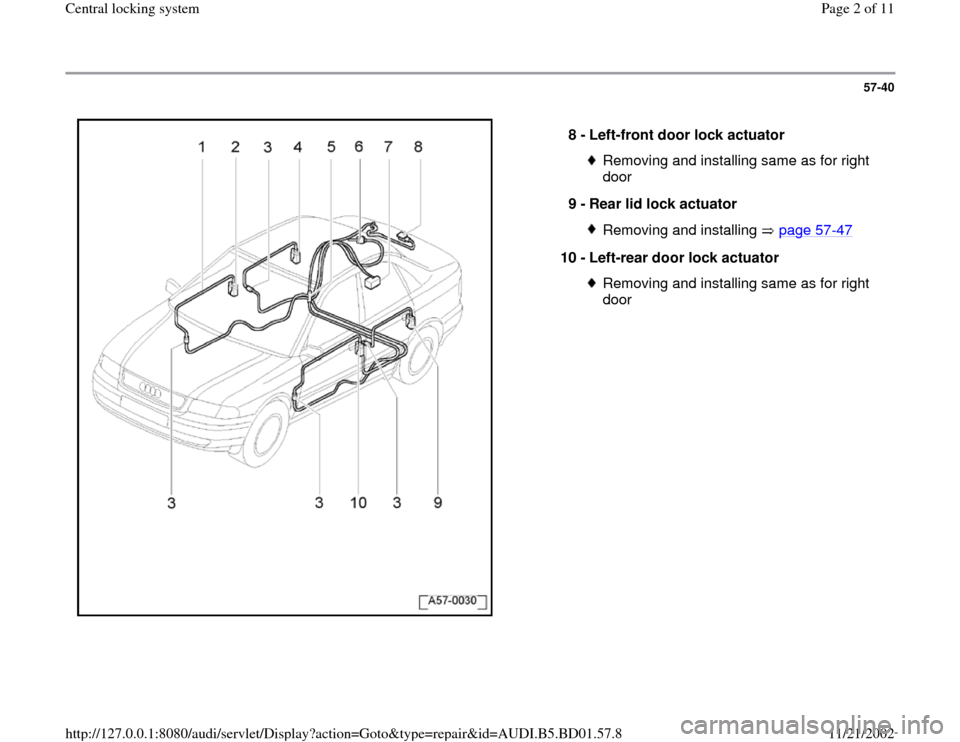 AUDI A4 1996 B5 / 1.G Central Locking System Workshop Manual 57-40      8 -  Left-front door lock actuator  Removing and installing same as for right  door  9 -  Rear lid lock actuator Removing and installing   page 57 -47 10 -  Left-rear door lock actuator  Re