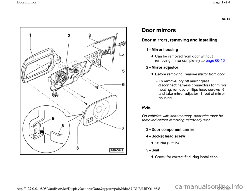 AUDI A4 1998 B5 / 1.G Door Mirrors Workshop Manual 66-14      Door mirrors Door mirrors, removing and installing   Note:   On vehicles with seat memory, door trim must be  removed before removing mirror adjustor.  1 -  Mirror housing  Can be removed f
