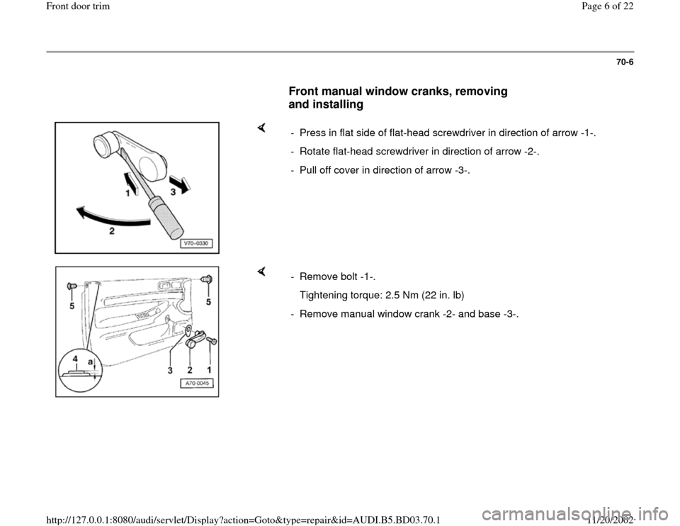 AUDI A4 2000 B5 / 1.G Front Door Trim Workshop Manual 70-6        Front manual window cranks, removing  and installing        -  Press in flat side of flat-head screwdriver in direction of arrow -1-. -  Rotate flat-head screwdriver in direction of arrow