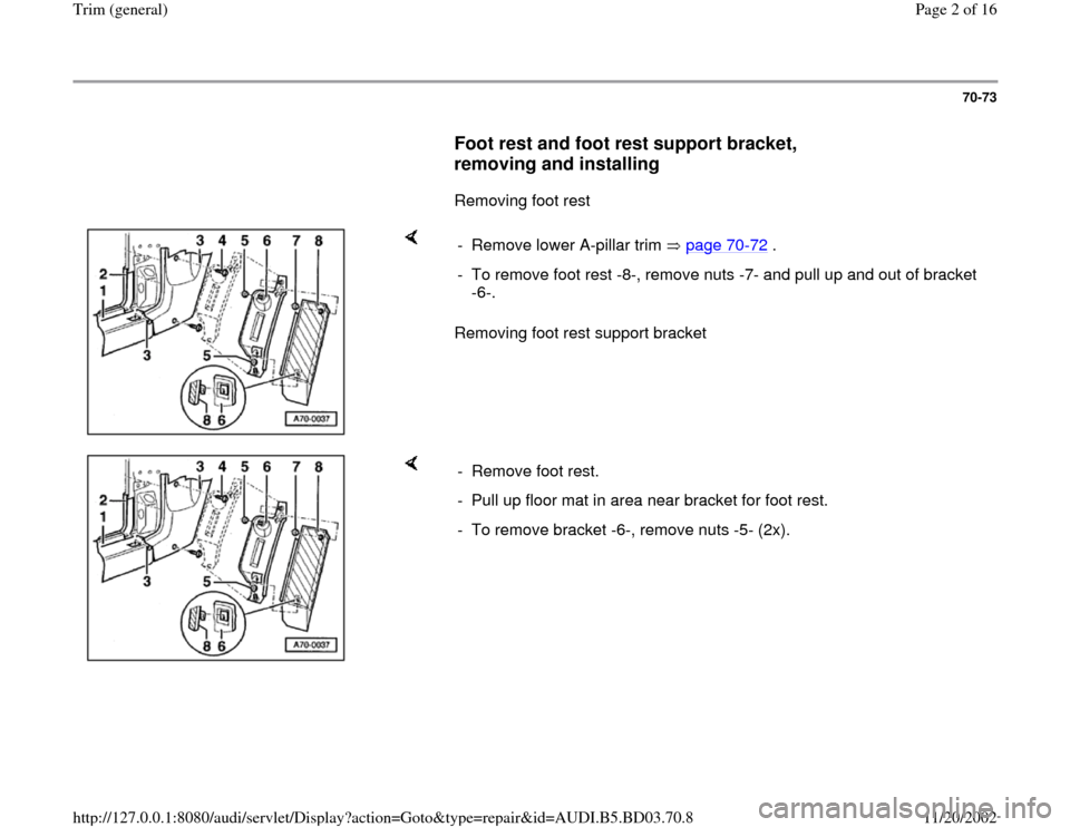 AUDI A4 1999 B5 / 1.G General Trim Workshop Manual 70-73        Foot rest and foot rest support bracket,  removing and installing         Removing foot rest        Removing foot rest support bracket  -  Remove lower A-pillar trim   page 70 -72  . -  T