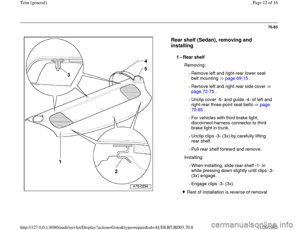 AUDI A4 1999 B5 / 1.G General Trim User Guide 70-83      Rear shelf (Sedan), removing and  installing   1 -  Rear shelf    Removing:  - Remove left and right-rear lower seat  belt mounting   page 69 -15  .   - Remove left and right-rear side cove
