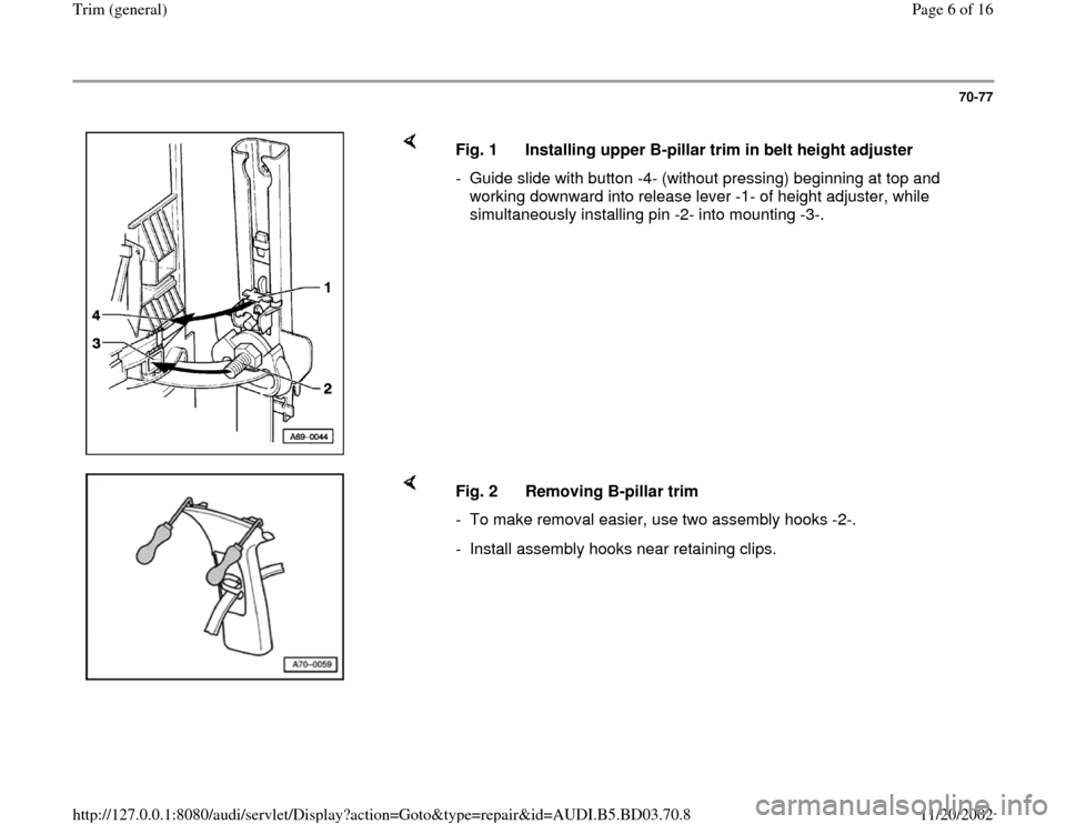 AUDI A4 1999 B5 / 1.G General Trim Workshop Manual 70-77        Fig. 1  Installing upper B-pillar trim in belt height adjuster -  Guide slide with button -4- (without pressing) beginning at top and  working downward into release lever -1- of height ad