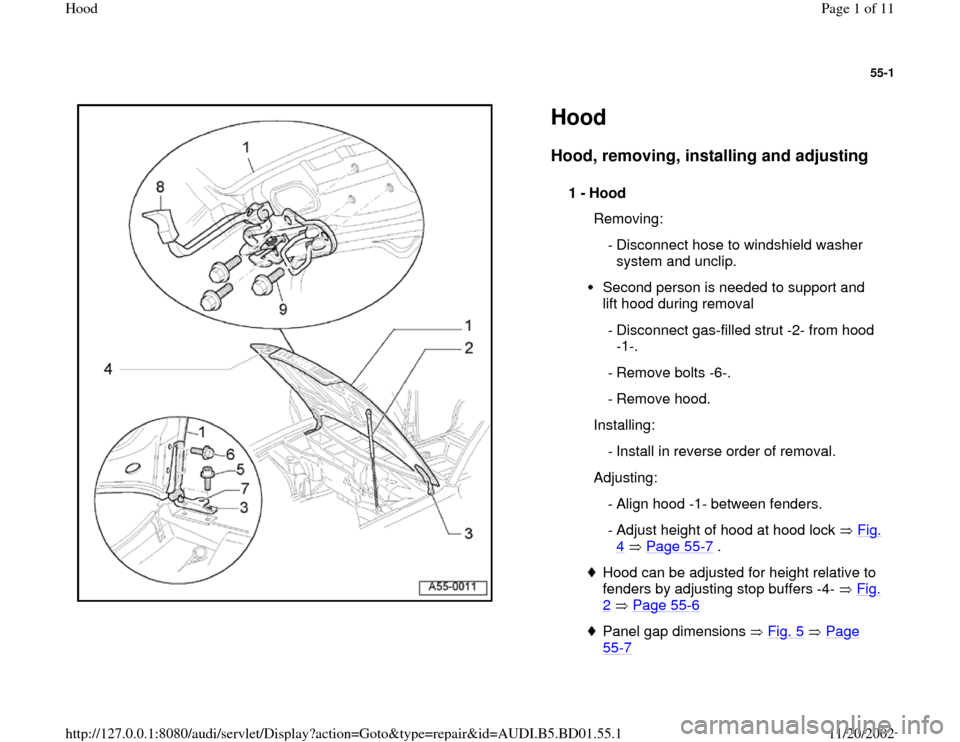 AUDI A4 1998 B5 / 1.G Hood Workshop Manual 55-1      Hood Hood, removing, installing and adjusting   1 -  Hood    Removing:  - Disconnect hose to windshield washer  system and unclip.  Second person is needed to support and  lift hood during r