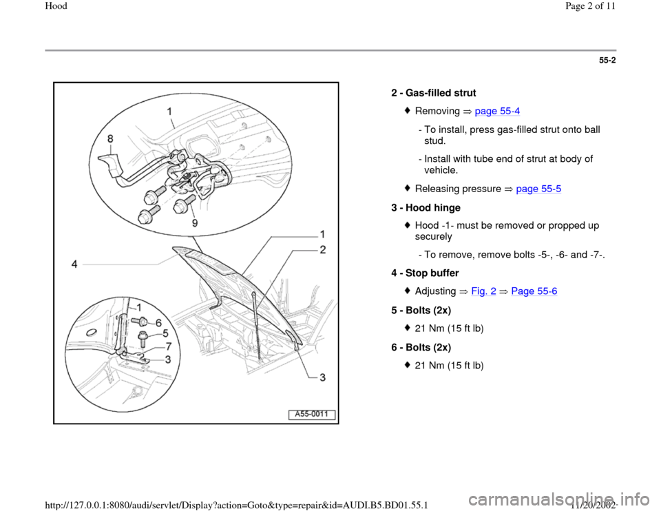 AUDI A4 1998 B5 / 1.G Hood Workshop Manual 55-2      2 -  Gas-filled strut  Removing  page 55 -4  - To install, press gas-filled strut onto ball  stud.   - Install with tube end of strut at body of  vehicle.  Releasing pressure   page 55 -5 3
