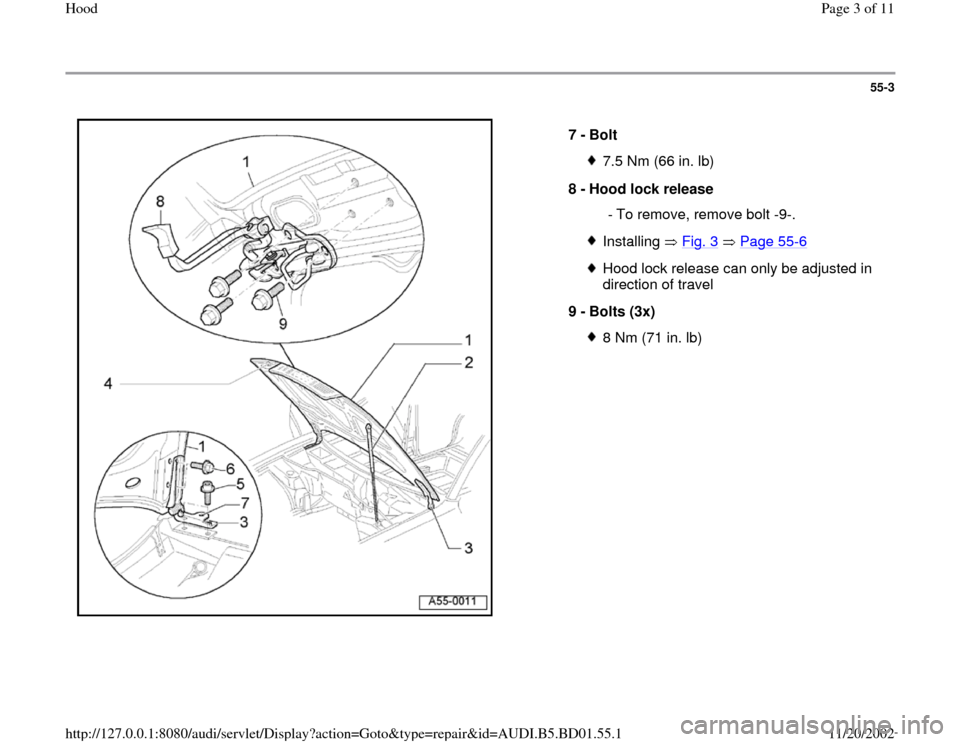 AUDI A4 1998 B5 / 1.G Hood Workshop Manual 55-3      7 -  Bolt  7.5 Nm (66 in. lb) 8 -  Hood lock release    - To remove, remove bolt -9-.Installing  Fig. 3   Page 55 -6 Hood lock release can only be adjusted in  direction of travel  9 -  Bolt