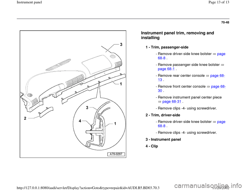 AUDI A4 1997 B5 / 1.G Instrument Panel User Guide 70-48      Instrument panel trim, removing and  installing   1 -  Trim, passenger-side   - Remove driver-side knee bolster   page 68 -8 .   - Remove passenger-side knee bolster    page 68 -1 .   - Rem