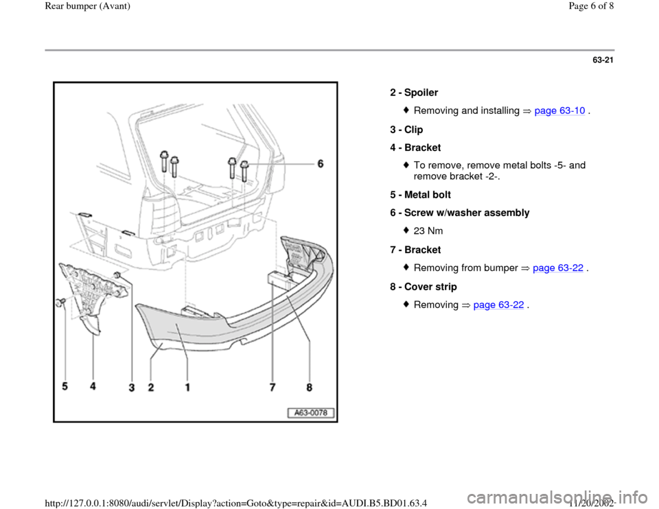 AUDI A4 1999 B5 / 1.G Rear Bumper Avant Workshop Manual 63-21      2 -  Spoiler  Removing and installing   page 63 -10  . 3 -  Clip  4 -  Bracket  To remove, remove metal bolts -5- and  remove bracket -2-.  5 -  Metal bolt  6 -  Screw w/washer assembly 23