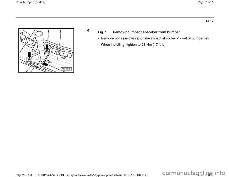 AUDI A4 1998 B5 / 1.G Rear Bumper Workshop Manual 63-12        Fig. 1  Removing impact absorber from bumper -  Remove bolts (arrows) and take impact absorber -1- out of bumper -2-. -  When installing, tighten to 23 Nm (17 ft lb). Pa ge 2 of 5 Rear bu