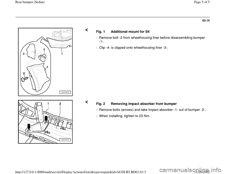 AUDI A4 1998 B5 / 1.G Rear Bumper Workshop Manual 63-15        Fig. 1  Additional mount for S4 -  Remove bolt -2 from wheelhousing liner before disassembling bumper  -1-.  -  Clip -4- is clipped onto wheelhousing liner -3-.      Fig. 2  Removing impa