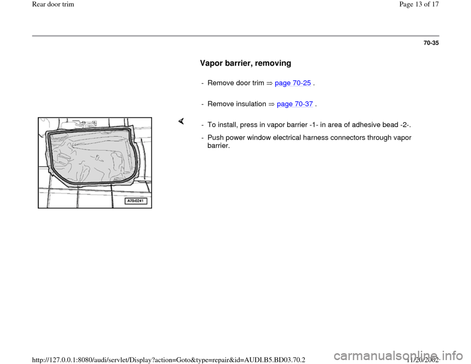AUDI A4 1995 B5 / 1.G Rear Door Trim User Guide 70-35        Vapor barrier, removing         -  Remove door trim   page 70 -25  .       - Remove insulation   page 70 -37  .      -  To install, press in vapor barrier -1- in area of adhesive bead -2-