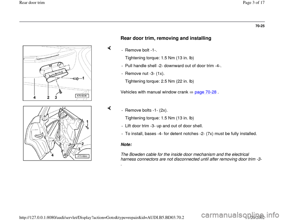 AUDI A4 1995 B5 / 1.G Rear Door Trim Workshop Manual 70-25        Rear door trim, removing and installing        Vehicles with manual window crank   page 70 -28  .   - Remove bolt -1-.    Tightening torque: 1.5 Nm (13 in. lb) -  Pull handle shell -2- do