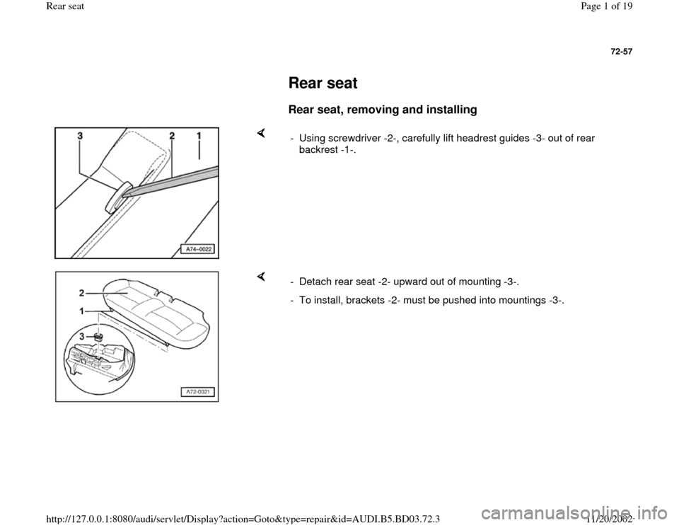 AUDI A4 1995 B5 / 1.G Rear Seats Workshop Manual 72-57         Rear seat        Rear seat, removing and installing        -  Using screwdriver -2-, carefully lift headrest guides -3- out of rear  backrest -1-.       -  Detach rear seat -2- upward ou