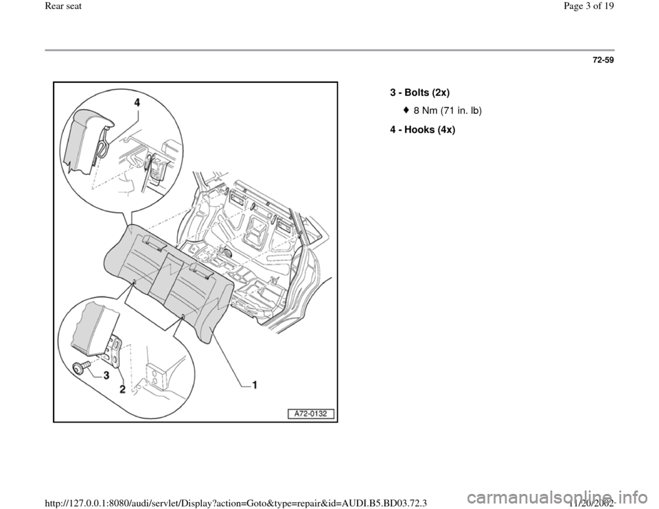 AUDI A4 1995 B5 / 1.G Rear Seats Workshop Manual 72-59      3 -  Bolts (2x)  8 Nm (71 in. lb) 4 -  Hooks (4x)  Pa ge 3 of 19 Rear seat 11/20/2002 htt p://127.0.0.1:8080/audi/servlet/Dis play?action=Goto&t yp e=re pair&id=AUDI.B5.BD03.72.3