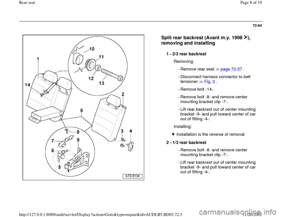 AUDI A4 1995 B5 / 1.G Rear Seats Workshop Manual 72-64      Split rear backrest (Avant m.y. 1998  ),  removing and installing   1 -  2/3 rear backrest    Removing:  - Remove rear seat  page 72 -57  .  - Disconnect harness connector to belt  tensione