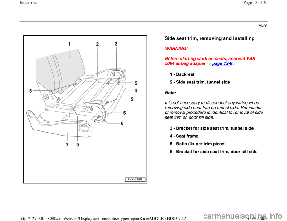 AUDI A4 1997 B5 / 1.G Recaro Seats User Guide 72-36      Side seat trim, removing and installing   WARNING!  Before starting work on seats, connect VAS  5094 airbag adapter   page 72 -9 .  Note:   It is not necessary to disconnect any wiring when