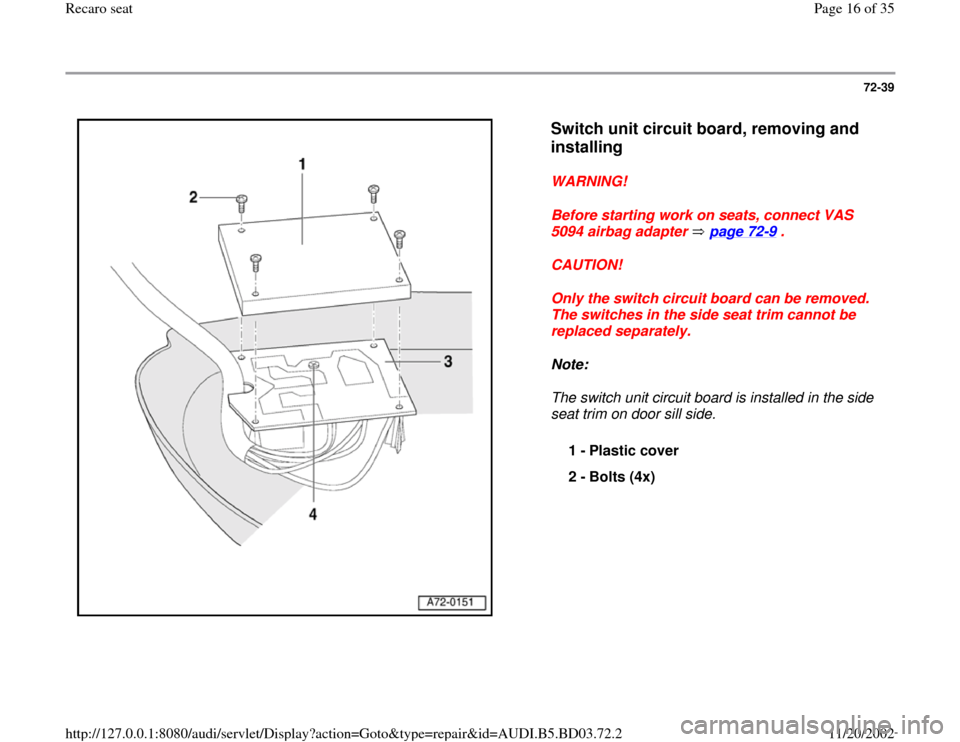 AUDI A4 1997 B5 / 1.G Recaro Seats User Guide 72-39      Switch unit circuit board, removing and  installing   WARNING!  Before starting work on seats, connect VAS  5094 airbag adapter   page 72 -9 .  CAUTION!  Only the switch circuit board can b