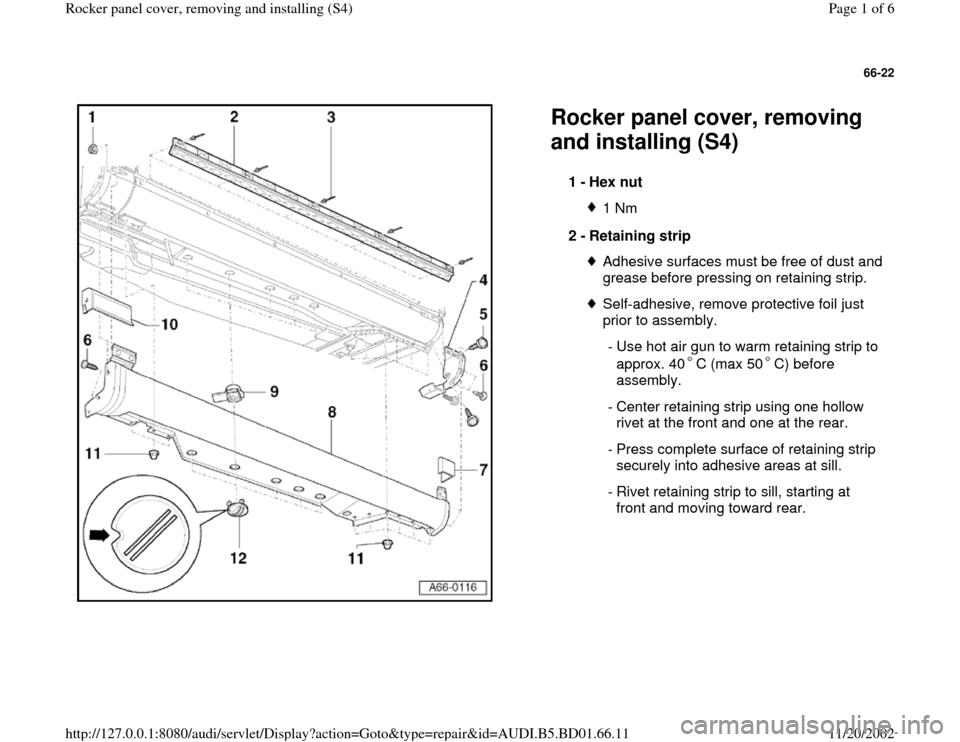 AUDI A4 1995 B5 / 1.G Rocket Panel Workshop Manual 66-22      Rocker panel cover, removing  and installing (S4)  1 -  Hex nut  1 Nm 2 -  Retaining strip Adhesive surfaces must be free of dust and  grease before pressing on retaining strip. Self-adhesi