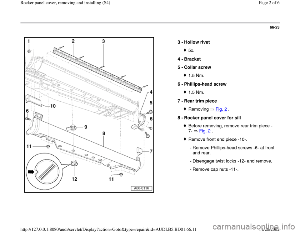 AUDI A4 1995 B5 / 1.G Rocket Panel Workshop Manual 66-23      3 -  Hollow rivet  5x. 4 -  Bracket  5 -  Collar screw 1.5 Nm. 6 -  Phillips-head screw 1.5 Nm. 7 -  Rear trim piece Removing  Fig. 2  . 8 -  Rocker panel cover for sill  Before removing, r