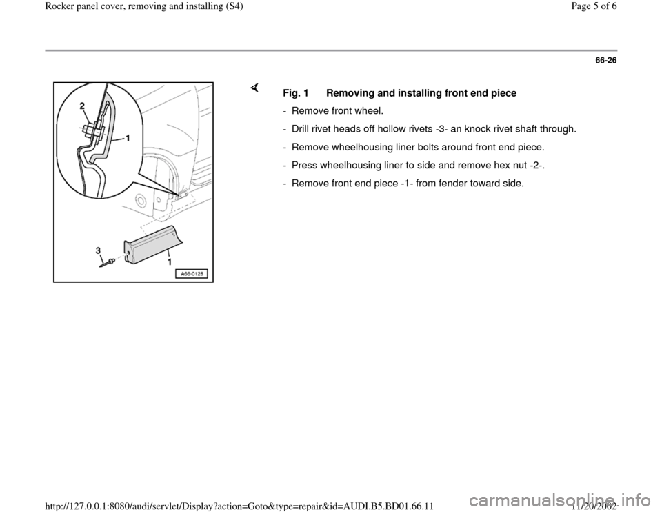 AUDI A4 1995 B5 / 1.G Rocket Panel Workshop Manual 66-26        Fig. 1  Removing and installing front end piece -  Remove front wheel.  -  Drill rivet heads off hollow rivets -3- an knock rivet shaft through. -  Remove wheelhousing liner bolts around