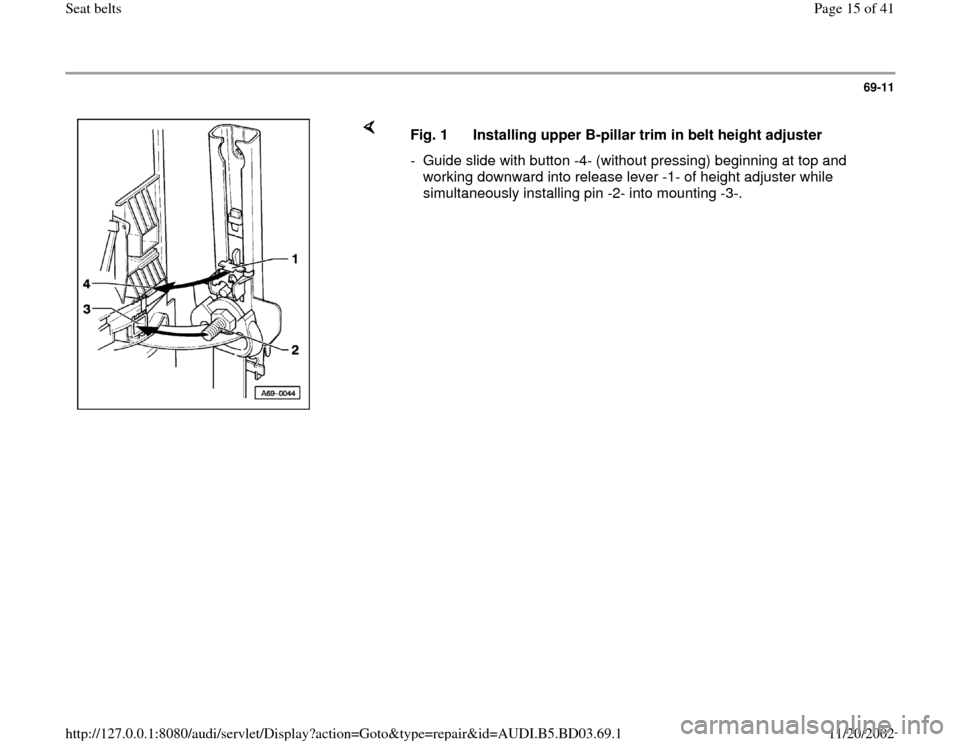 AUDI A4 1996 B5 / 1.G Seatbelts User Guide 69-11        Fig. 1  Installing upper B-pillar trim in belt height adjuster -  Guide slide with button -4- (without pressing) beginning at top and  working downward into release lever -1- of height ad