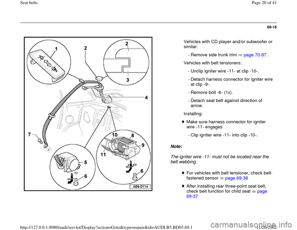 AUDI A4 1996 B5 / 1.G Seatbelts User Guide 69-16      Note:   The igniter wire -11- must not be located near the  belt webbing.    Vehicles with CD player and/or subwoofer or  similar:    - Remove side trunk trim   page 70 -87  .   Vehicles wi