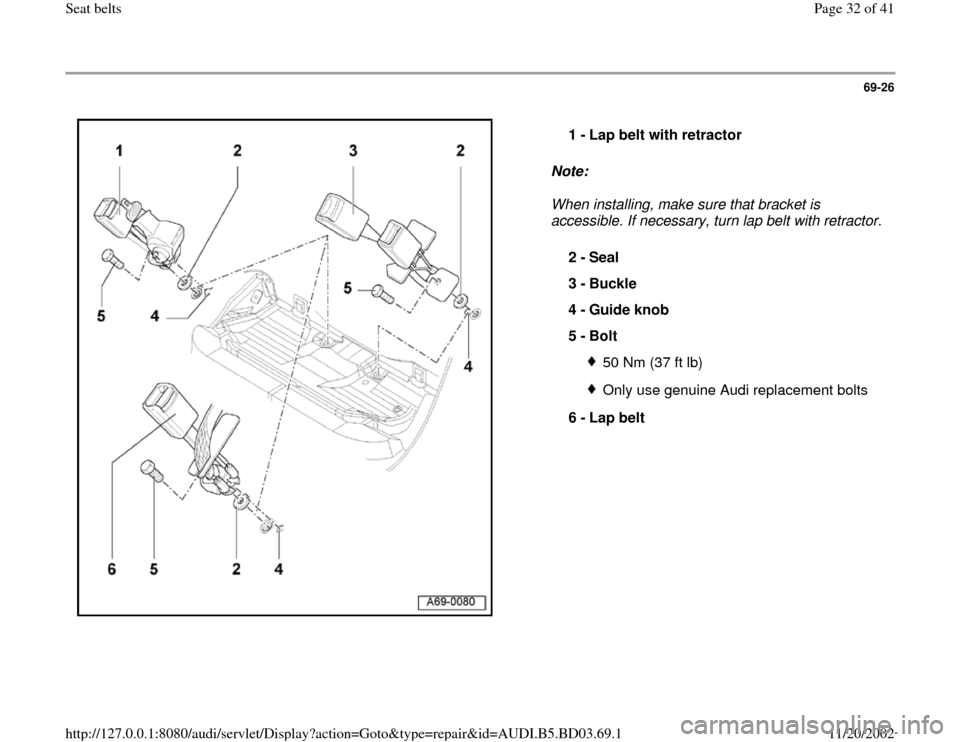 AUDI A4 2000 B5 / 1.G Seatbelts Owners Guide 69-26      Note:   When installing, make sure that bracket is  accessible. If necessary, turn lap belt with retractor.  1 -  Lap belt with retractor  2 -  Seal  3 -  Buckle  4 -  Guide knob  5 -  Bolt