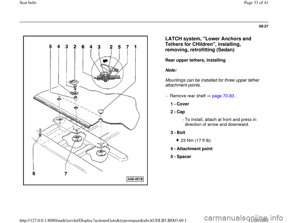 "AUDI A4 2000 B5 / 1.G Seatbelts Owners Guide 69-27      LATCH system, ""Lower Anchors and  Tethers for CHildren"", installing,  removing, retrofitting (Sedan)   Rear upper tethers, installing   Note:   Mountings can be installed for three upper te"