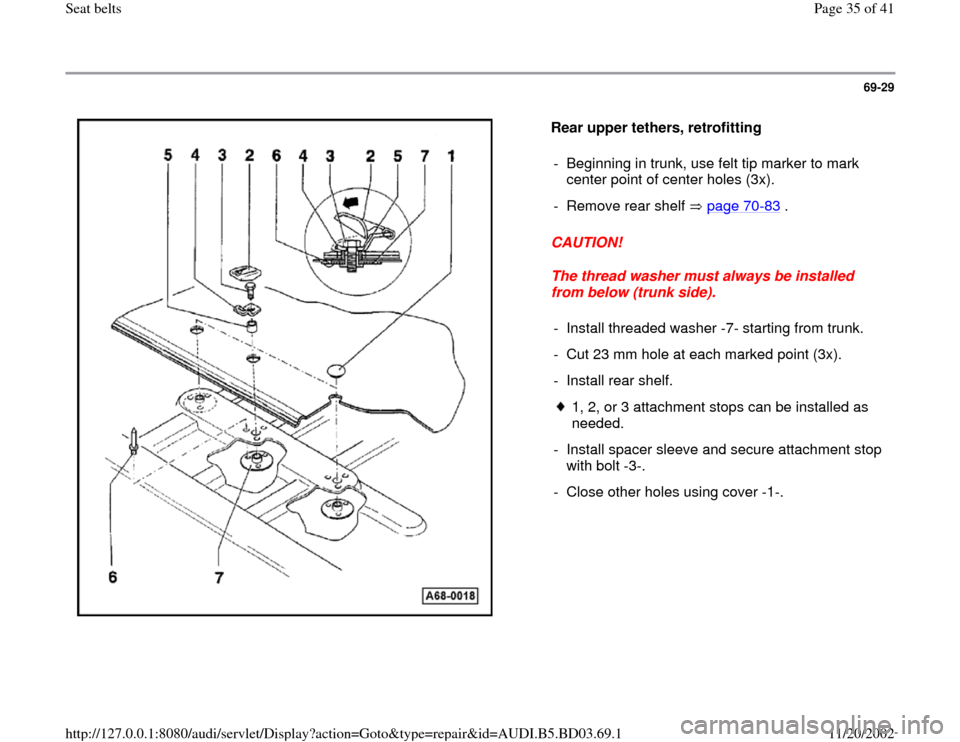 AUDI A4 2000 B5 / 1.G Seatbelts Owners Guide 69-29      Rear upper tethers, retrofitting   CAUTION!  The thread washer must always be installed  from below (trunk side).  -  Beginning in trunk, use felt tip marker to mark  center point of center