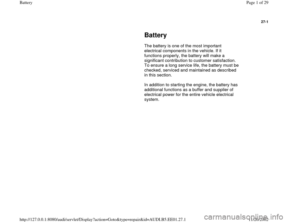 AUDI A4 1998 B5 / 1.G Battery Workshop Manual 27-1         Battery        The battery is one of the most important  electrical components in the vehicle. If it  functions properly, the battery will make a  significant contribution to customer sat