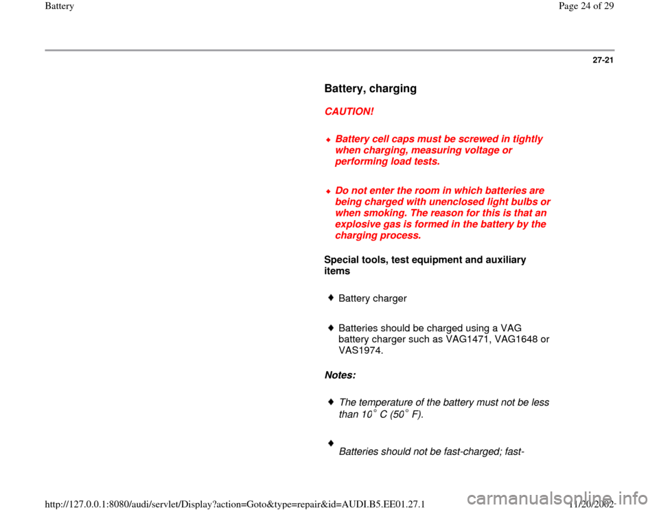 AUDI A4 1997 B5 / 1.G Battery Owners Manual 27-21        Battery, charging         CAUTION!        Battery cell caps must be screwed in tightly  when charging, measuring voltage or  performing load tests.       Do not enter the room in which ba
