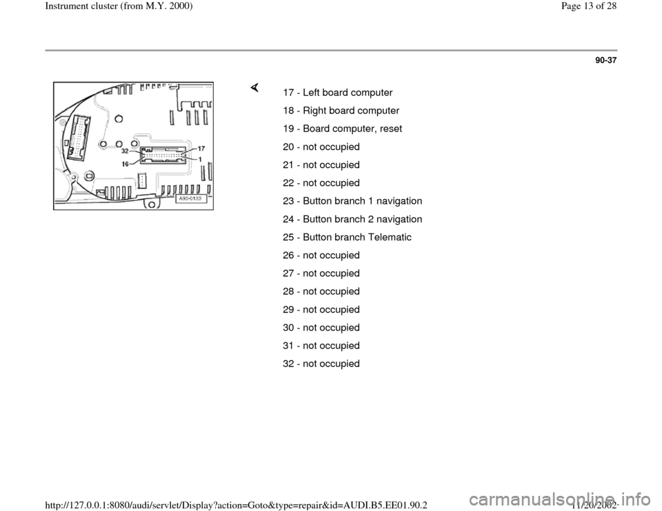 AUDI A4 2000 B5 / 1.G Instrument Cluster Location Diagram Through Model Year 2000 User Guide 90-37        17 - Left board computer  18 - Right board computer  19 - Board computer, reset  20 - not occupied 21 - not occupied 22 - not occupied 23 - Button branch 1 navigation 24 - Button branch 2