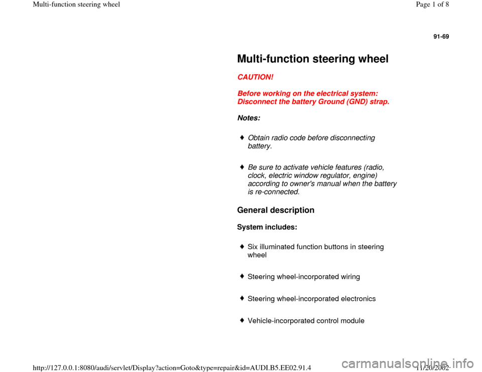AUDI A4 1998 B5 / 1.G Multi Functions Steering Wheel Workshop Manual 91-69         Multi-function steering wheel        CAUTION!        Before working on the electrical system:  Disconnect the battery Ground (GND) strap.        Notes:         Obtain radio code before d
