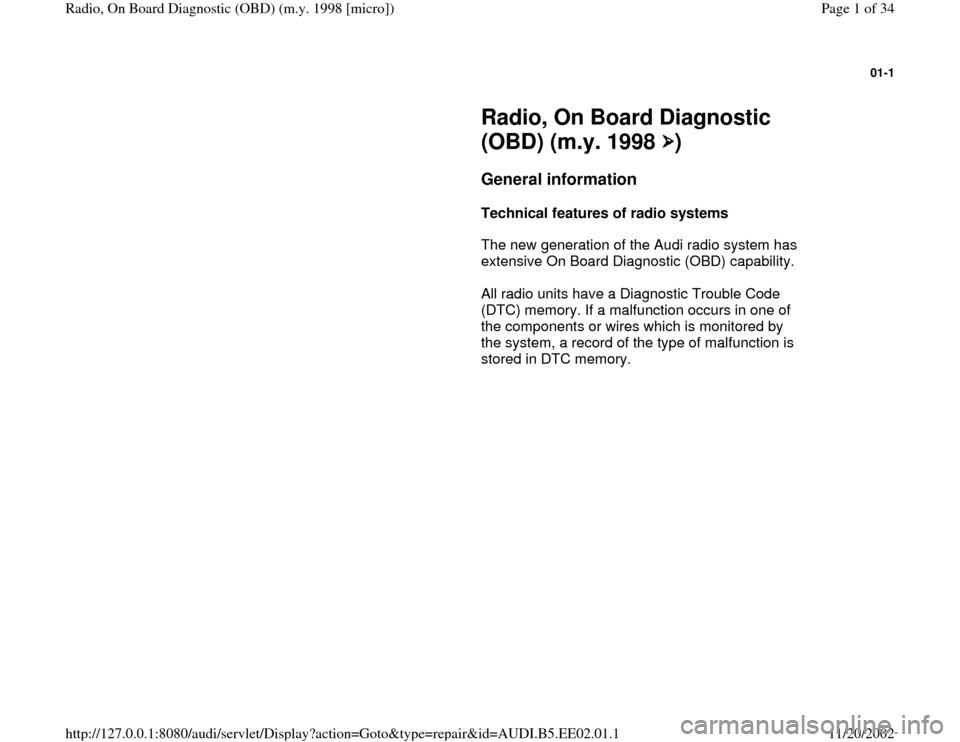 AUDI A4 1995 B5 / 1.G Radio OBD Workshop Manual 01-1         Radio, On Board Diagnostic  (OBD) (m.y. 1998  )        General information         Technical features of radio systems         The new generation of the Audi radio system has  extensive O